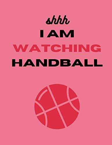 Shhh I am Watching handball: handball gifts for men-cute handball blank lined notebook for handball lovers-perfect gift for valentines day,anniversary,birthday,christmas