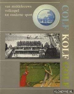 Golf Kolf golf. Van middeleeuws volksspel tot moderne sport