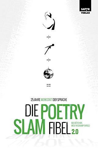 Die Poetry-Slam-Fibel 2.0: 25 Jahre Werkstatt der Sprache (Erweiterte Neuauflage)