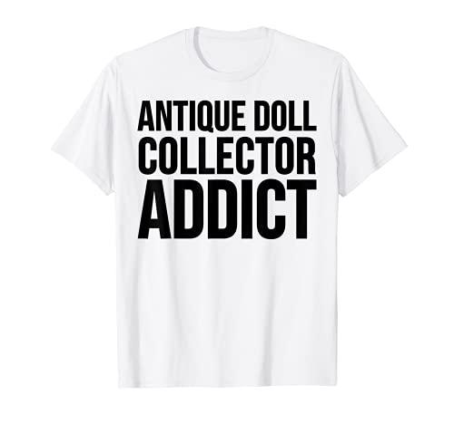 Antico Addict - Divertente collezione di bambole Maglietta