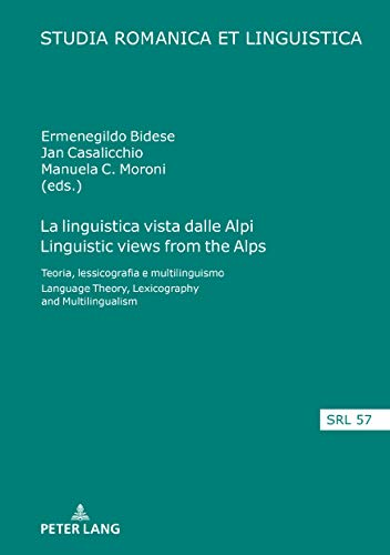 La linguistica vista dalle Alpi Linguistic views from the Alps: Teoria, lessicografia e multilinguismo Language Theory, Lexicography and Multilingualism ... et Linguistica Vol. 57) (Italian Edition)