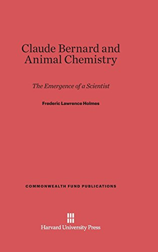 Claude Bernard and Animal Chemistry: The Emergence of a Scientist by Frederic L. Holmes