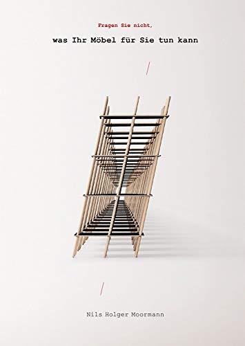 Moormann Broschüre Vol. 11: Fragen Sie nicht, was Ihr Möbel für Sie tun kann: Ask Not What Your Furniture Can Do for You