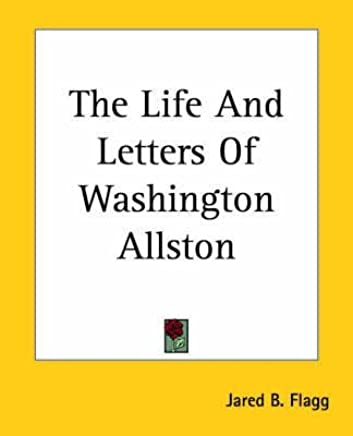 [(The Life And Letters Of Washington Allston)] [By (author) Jared B. Flagg] published on (December, 2004)