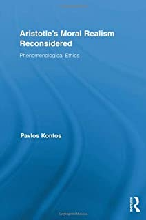 Aristotle's Moral Realism Reconsidered: Phenomenological Ethics (Routledge Studies in Ethics and Moral Theory)