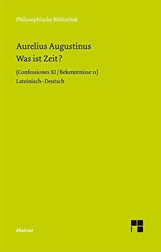 Was ist Zeit?: Confessiones XI / Bekenntnisse 11: Confessiones XI / Bekentnisse 11 (Philosophische Bibliothek)