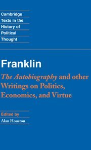 Franklin: The Autobiography and Other Writings on Politics, Economics, and Virtue (Cambridge Texts in the History of Political Thought)の詳細を見る
