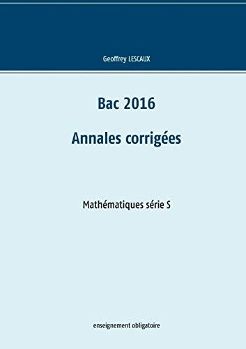 Bac 2016 - Annales corrigées - Mathématiques série S - enseignement obligatoire