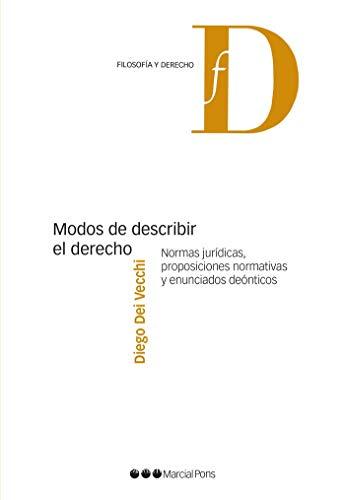 Modos de describir el Derecho: Normas jurídicas, proposiciones normativas y enunciados deónticos (Filosofía y Derecho)