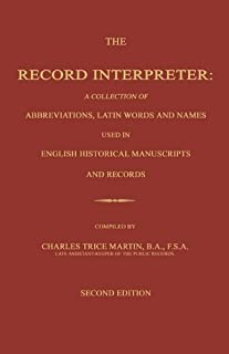 The Record Interpreter: A Collection of Abbreviations, Latin Words and Names Used in English Historical Manuscripts and Re...