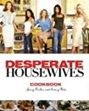 The Desperate Housewives Cookbook: Juicy Dishes and Saucy Bits - Christopher Styler