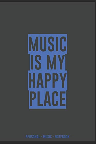 MUSIC IS MY HAPPY PLACE #LISTEN PERSONAL MUSIC  Notebook: Very nice gift for music lovers notebook to write for yourself (Musik, Band 1)