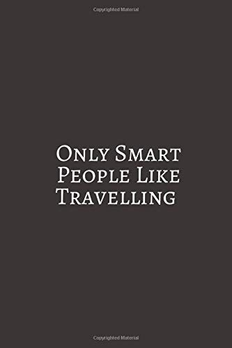 Only Smart People: A travel journal to write down your experiences, to sketch and scribble impressions, to scapbook your adventures and...