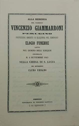 Alla memoria del parroco Vincenzio Giammarroni perugino professore emerito di eloquenza nel seminario elogio funebre...