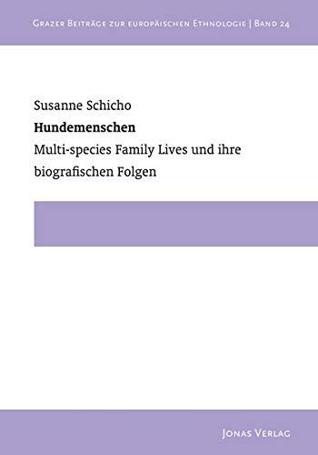 Hundemenschen: Multispecies Family Lives und ihre biografischen Folgen (Grazer Beiträge zur Europäischen Ethnologie)