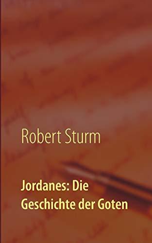 Jordanes: Die Geschichte der Goten: Übersetzt und eingeleitet von Robert Sturm