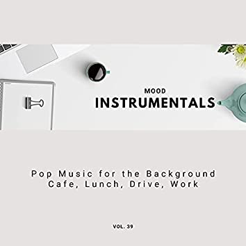 Mood Instrumentals: Pop Music For The Background - Cafe, Lunch, Drive, Work, Vol. 39