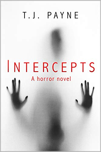 Intercepts: a horror novel by [T.J. Payne]