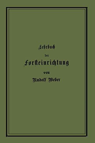 Lehrbuch Der Forsteinrichtung Mit Besonderer Berücksichtigung Der Zuwachsgesetze Der Waldbäume