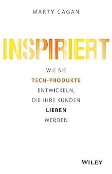 Inspiriert: Wie Sie Tech-Produkte entwickeln, die Ihre Kunden lieben werden (German Edition) by [Marty Cagan, Jordan T. A. Wegberg]