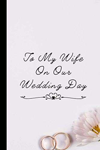 To My Wife On Our Wedding Day: Keepsake Notebook Gift for Your Bride