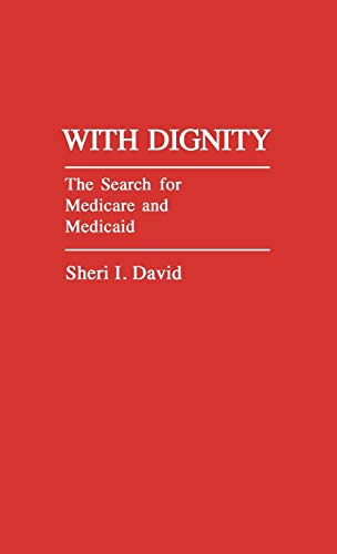 Compare Textbook Prices for With Dignity: The Search for Medicare and Medicaid Annotated Bibliographies of Serials: A Subject Approach  ISBN 9780313247200 by David, Sheri I.