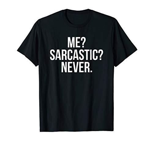 Me? Sarcastic? Never. Funny T-Shirt