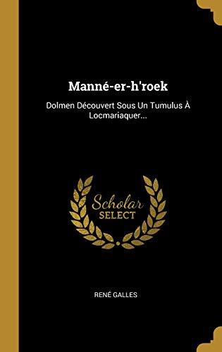 Manné-er-h'roek: Dolmen Découvert Sous Un Tumulus À Locmariaquer... (French Edition)