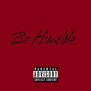 Be Humble (feat. Daddy Rooster & Brodie 4s)