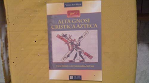 Alta gnosi cristica azteca. Corso iniziatico dei commendatori del sole