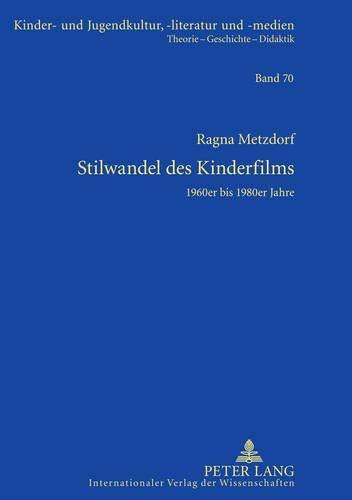 Stilwandel des Kinderfilms: 1960er bis 1980er Jahre (Kinder- und Jugendkultur, -literatur und -medien: Theorie – Geschichte –- Didaktik, Band 70)