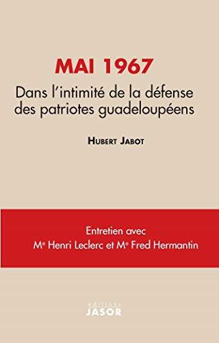 Mai 1967 : Dans l'intimité de la défense des patriotes guadeloupéens: entretiens avec Henri Leclerc, Fred Hermantin