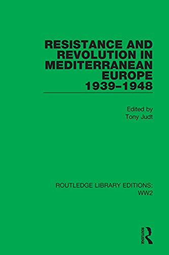 Resistance and Revolution in Mediterranean Europe 1939–1948 (Routledge Library Editions: WW2 Book 27) (English Edition)