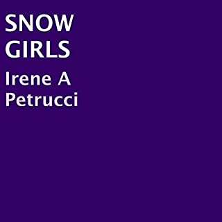 Snow Girls                   Written by:                                                                                                                                 Irene A. Petrucci                               Narrated by:                                                                                                                                 Stephanie Quinn                      Length: 1 hr and 14 mins     Not rated yet     Overall 0.0