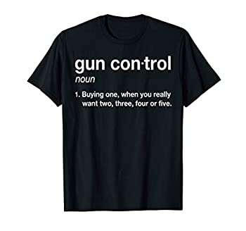 Gun Control Definition - Funny Gun Saying and Statement T-Shirt