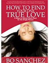 How to Find Your One True Love (8 Steps to Attract God's Best for the Single Person)