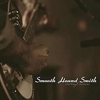 Smooth Hound Smith (OurVinyl Sessions)