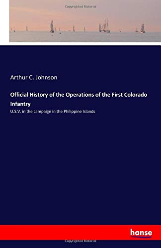 Official History of the Operations of the First Colorado Infantry: U.S.V. in the campaign in the Philippine Islands