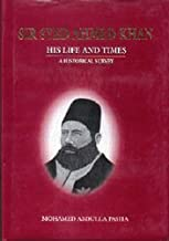 Sir Syed Ahmed Khan: His Life And Times:  A Historical Survey:  Commemorating The Hundredth Anniversary Of The Death Of Sir Syed Ahmed Khan 1898 1998