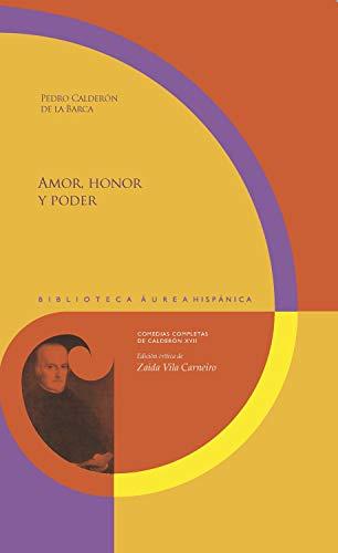 Amor, honor y poder: Comedias competas de Calderón XVII. Edición crítica de Zaida Vila Carneiro. (Biblioteca Áurea Hispánica nº 115)