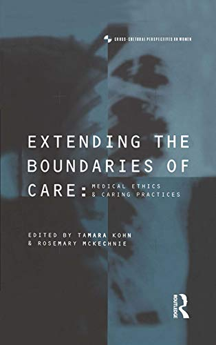 Extending the Boundaries of Care: Medical Ethics and Caring Practices (Cross-Cultural Perspectives on Women) (English Edition)
