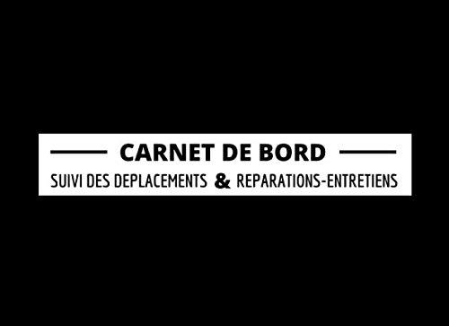 CARNET DE BORD suivi des déplacements & réparations-entretiens: POUR LES PROFESSIONNELS, VEHICULES DE SOCIETE, TRANSPORT LOG., FLOTTE DE VEHICULES.