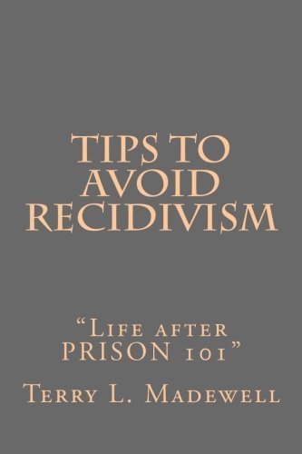 Tips to Avoid Recidivism: Life after PRISON 101 (Volume 1) by Terry L. Madewell (2012-06-07)