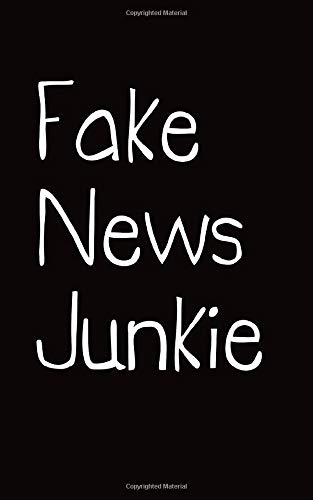 """Fake News Junkie Journal: College Ruled 5x8"""" Softcover Gag Journalist Wedding Marriage Birthday Graduation Special Occasions Gift"""