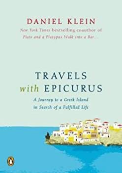 Daniel Klein  Travels with Epicurus   A Journey to a Greek Island in Search of a Fulfilled Life  Hardcover   2012 Edition