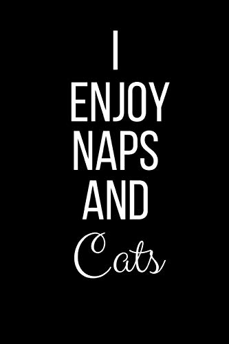 I Enjoy Naps And Cats: Funny Slogan-Blank Lined Journal-120 Pages 6 x 9