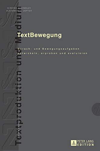TextBewegung: Sprach- und Bewegungsaufgaben entwickeln, erproben und evaluieren (Textproduktion und Medium, Band 16)