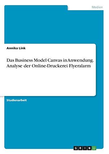 Das Business Model Canvas in Anwendung. Analyse der Online-Druckerei Flyeralarm