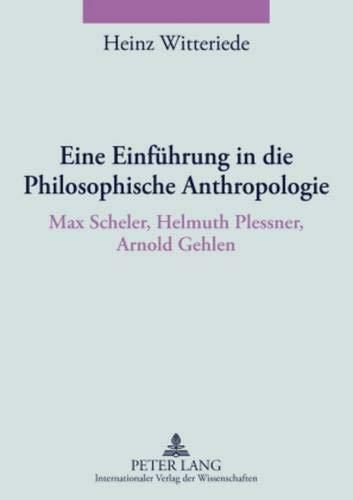 Eine Einführung in die Philosophische Anthropologie: Max Scheler, Helmuth Plessner, Arnold Gehlen