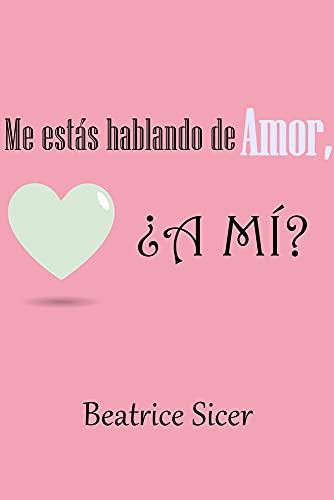Me estás hablando de amor, ¿a mí? de Beatrice Sicer